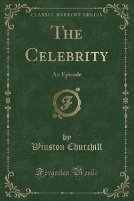 The Celebrity, an Episode (Classic Reprint)