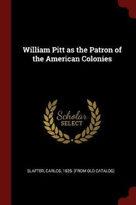 William Pitt as the Patron of the American Colonies