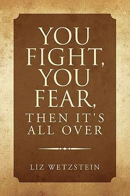You Fight, You Fear, Then It's All Over