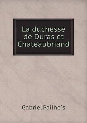 La Duchesse de Duras Et Chateaubriand