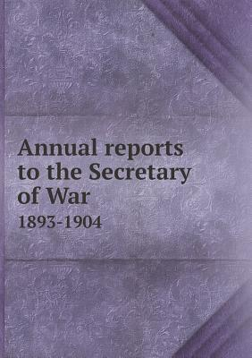 Annual Reports to the Secretary of War 1893-1904