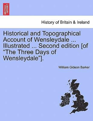 """Historical and Topographical Account of Wensleydale ... Illustrated ... Second edition [of """"The Three Days of Wensleydale""""]."""