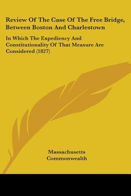 Review of the Case of the Free Bridge, Between Boston and Charlestown