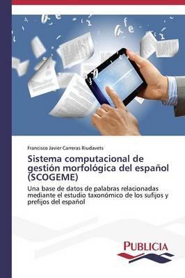 Sistema computacional de gestión morfológica del español (SCOGEME)