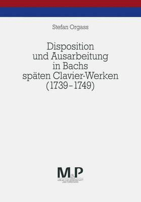 Disposition Und Ausarbeitung in Bachs Späten Clavier-werken 1739-1749