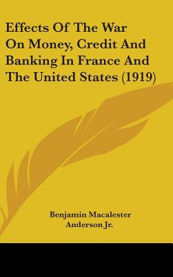 Effects of the War on Money, Credit and Banking in France and the United States (1919)