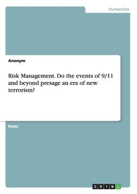 Risk Management. Do the events of 9/11 and beyond presage an era of new terrorism?