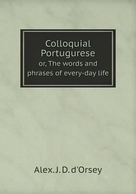 Colloquial Portugurese Or, the Words and Phrases of Every-Day Life