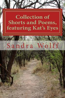 Collections of Shorts, and Poems, Featuring Kat's Eyes