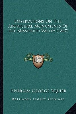 Observations on the Aboriginal Monuments of the Mississippi Valley (1847)