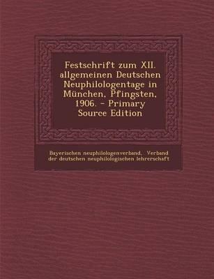 Festschrift Zum XII. Allgemeinen Deutschen Neuphilologentage in Munchen, Pfingsten, 1906. - Primary Source Edition