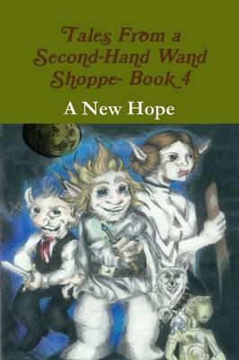 Tales From a Second-Hand Wand Shoppe- Book 4