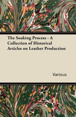 The Soaking Process - A Collection of Historical Articles on Leather Production