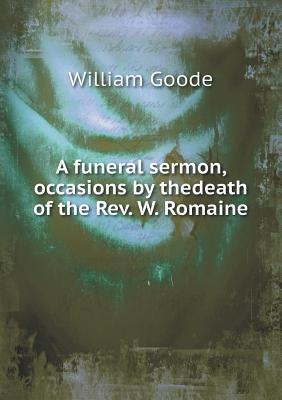 A Funeral Sermon, Occasions by Thedeath of the REV. W. Romaine