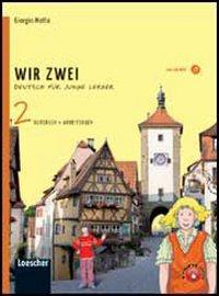 Wir zwei. Kursbuch-Arbeitsbuch. Per la Scuola media. Con CD Audio formato MP3. Con espansione online