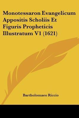 Monotessaron Evangelicum Appositis Scholiis Et Figuris Propheticis Illustratum V1 (1621)