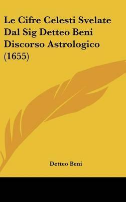 Le Cifre Celesti Svelate Dal Sig Detteo Beni Discorso Astrologico (1655)