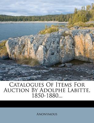 Catalogues of Items for Auction by Adolphe Labitte, 1850-1880.
