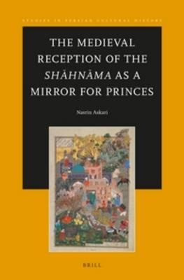 The Medieval Reception of the Shahnama As a Mirror for Princes
