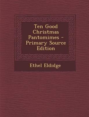 Ten Good Christmas Pantomimes - Primary Source Edition