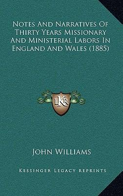 Notes and Narratives of Thirty Years Missionary and Ministerial Labors in England and Wales (1885)