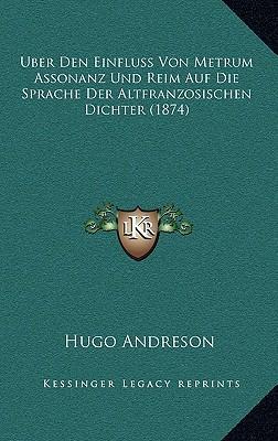 Uber Den Einfluss Von Metrum Assonanz Und Reim Auf Die Sprache Der Altfranzosischen Dichter (1874)