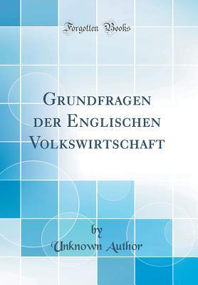 Grundfragen der Englischen Volkswirtschaft (Classic Reprint)