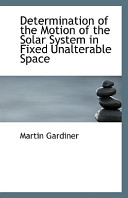 Determination of the Motion of the Solar System in Fixed Unalterable Space