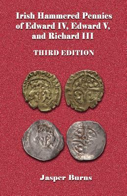 Irish Hammered Pennies of Edward IV, Edward V, and Richard III
