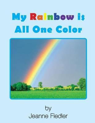 My Rainbow is All One Color