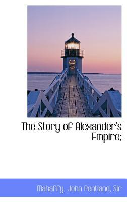 The Story of Alexander's Empire;