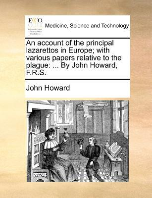 An Account of the Principal Lazarettos in Europe; With Various Papers Relative to the Plague