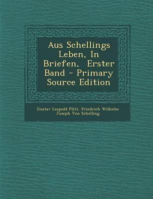 Aus Schellings Leben, in Briefen, Erster Band - Primary Source Edition