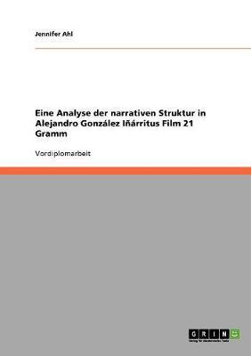 Eine Analyse der narrativen Struktur in Alejandro González Iñárritus Film 21 Gramm