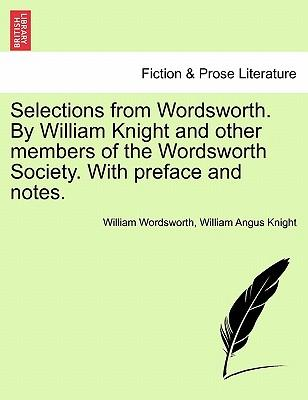 Selections from Wordsworth. By William Knight and other members of the Wordsworth Society. With preface and notes.