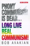 Phony Communism Is Dead... Long Live Real Communism! 2nd Edition