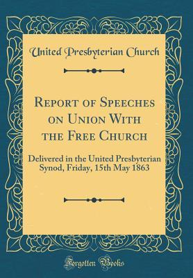 Report of Speeches on Union With the Free Church