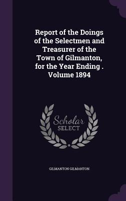 Report of the Doings of the Selectmen and Treasurer of the Town of Gilmanton, for the Year Ending Volume 1894