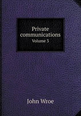 Private Communications Volume 3