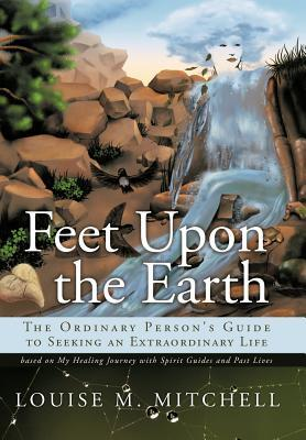 Feet upon the Earth, the Ordinary Person's Guide to Seeking an Extraordinary Life