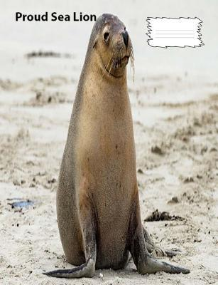 Sea Lion Proud on Cover for collegeruledlinedpaper Composition Book