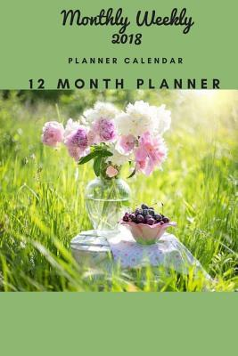 Monthly Weekly 2018 Planner Calendar 12 Month Planner