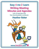 Writing Meeting Minutes and Agendas. Taking Notes of Meetings. Sample Minutes and Agendas, Ideas for Formats and Templates. Minute Taking Training with Lots of Examples and Exercises. (Easy 4 Me 2 Learn).