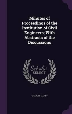 Minutes of Proceedings of the Institution of Civil Engineers; With Abstracts of the Discussions