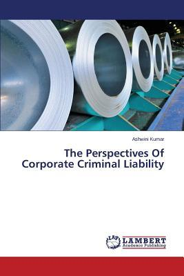 The Perspectives Of Corporate Criminal Liability