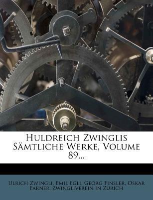 Huldreich Zwinglis. Samtliche Werke.