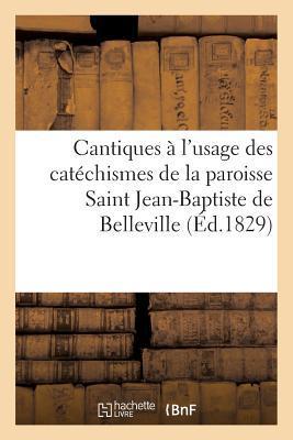 Cantiques a l'Usage des Catechismes de la Paroisse Saint Jean-Baptiste de Belleville