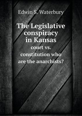The Legislative Conspiracy in Kansas Court vs. Constitution Who Are the Anarchists?