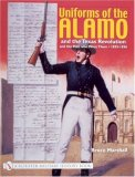Uniforms of the Alamo and the Texas Revolution and the Men who Wore Them 1835-1836