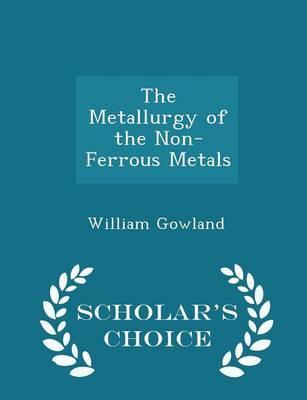 The Metallurgy of the Non-Ferrous Metals - Scholar's Choice Edition